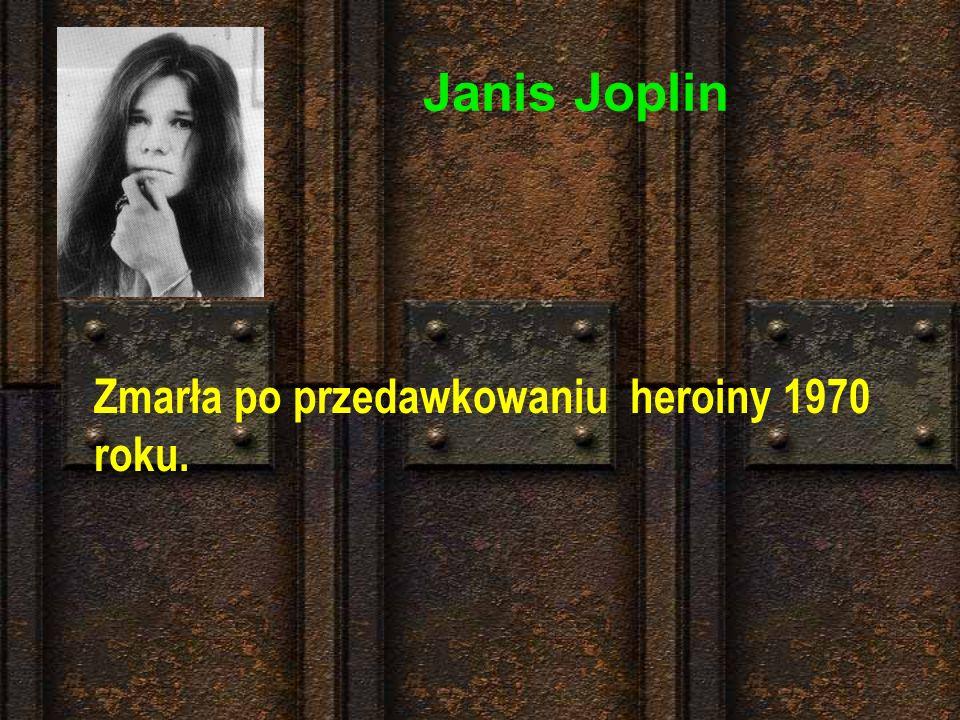 Janis Joplin Zmarła po przedawkowaniu heroiny 1970 roku.