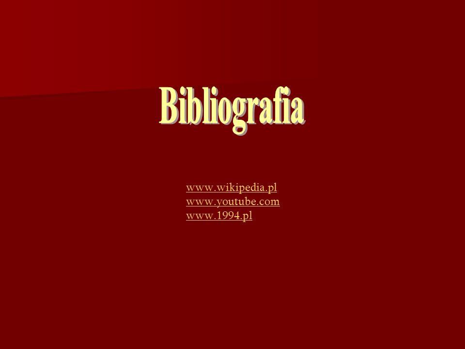 Bibliografia www.wikipedia.pl www.youtube.com www.1994.pl