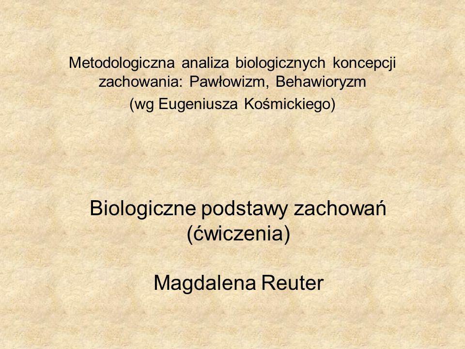 Biologiczne podstawy zachowań (ćwiczenia) Magdalena Reuter