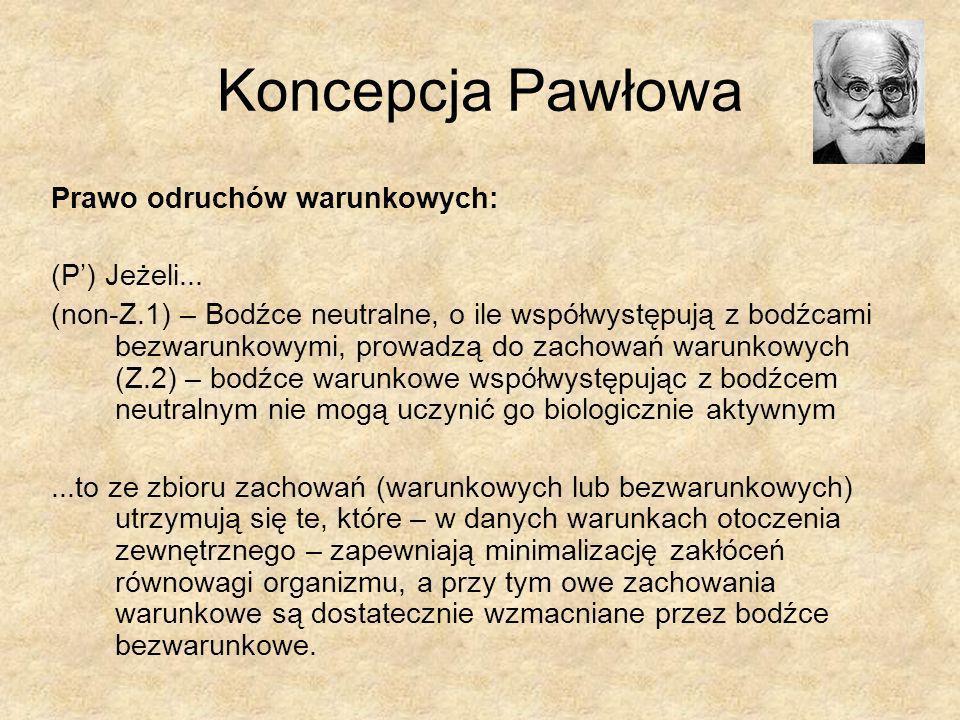 Koncepcja Pawłowa Prawo odruchów warunkowych: (P') Jeżeli...