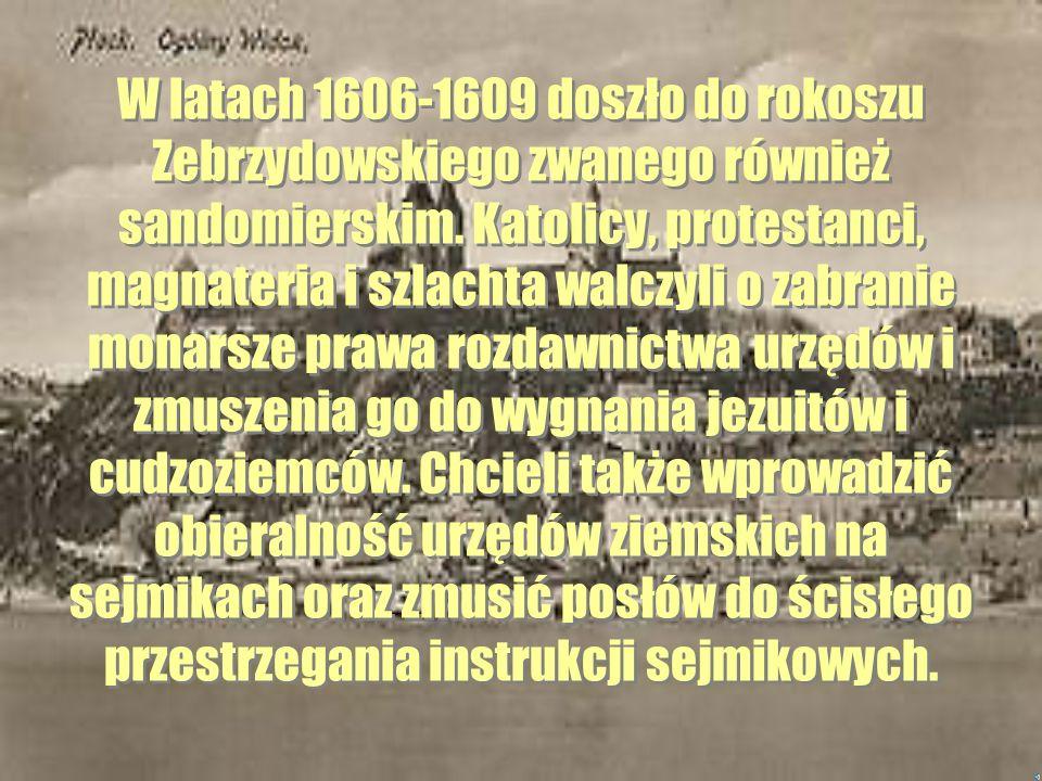 W latach 1606-1609 doszło do rokoszu Zebrzydowskiego zwanego również sandomierskim.