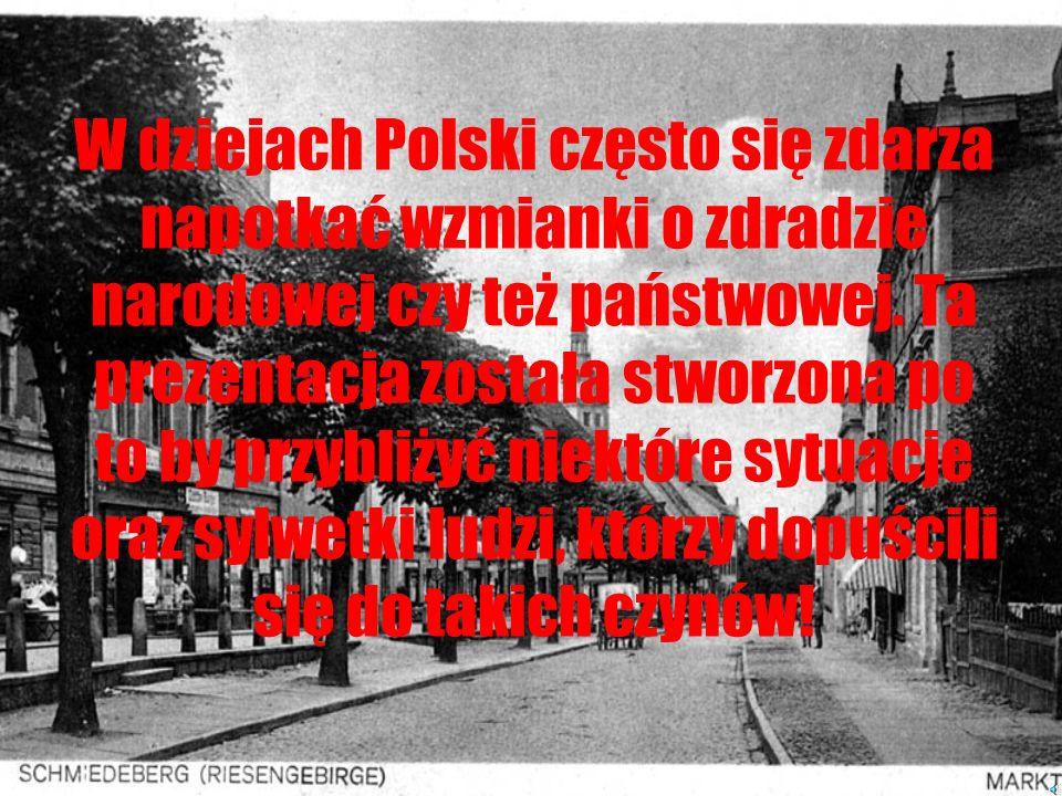 W dziejach Polski często się zdarza napotkać wzmianki o zdradzie narodowej czy też państwowej.