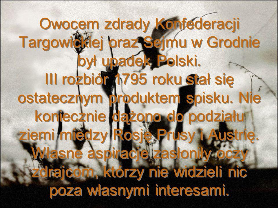 Owocem zdrady Konfederacji Targowickiej oraz Sejmu w Grodnie był upadek Polski.