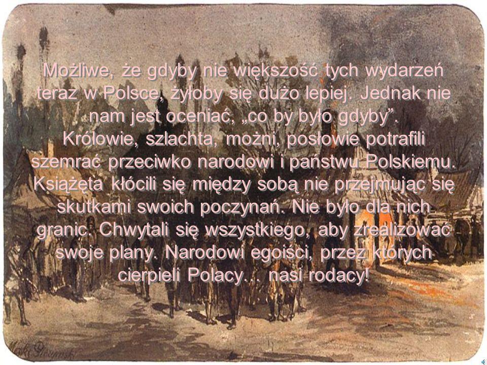 Możliwe, że gdyby nie większość tych wydarzeń teraz w Polsce, żyłoby się dużo lepiej.