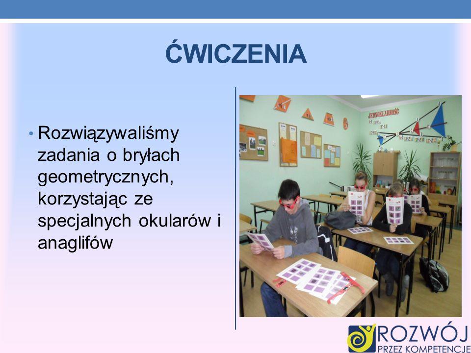 ĆWICZENIA Rozwiązywaliśmy zadania o bryłach geometrycznych, korzystając ze specjalnych okularów i anaglifów.