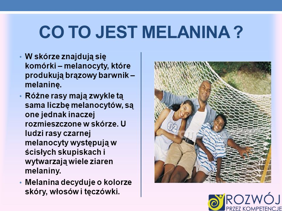 CO TO JEST MELANINA W skórze znajdują się komórki – melanocyty, które produkują brązowy barwnik – melaninę.