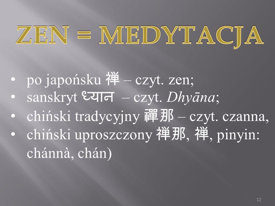 ZEN = MEDYTACJA po japońsku 禅 – czyt. zen;