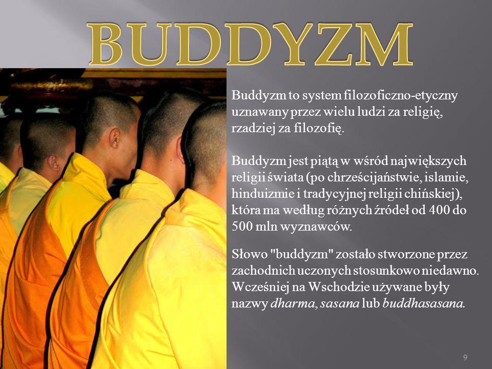 BUDDYZM Buddyzm to system filozoficzno-etyczny uznawany przez wielu ludzi za religię, rzadziej za filozofię.