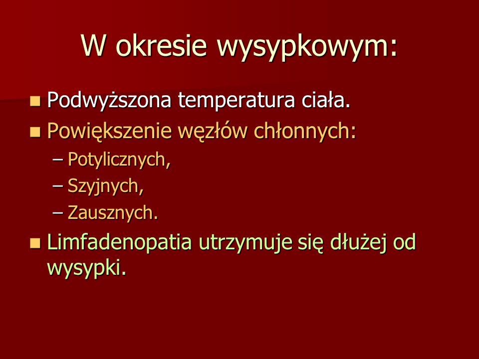 W okresie wysypkowym: Podwyższona temperatura ciała.