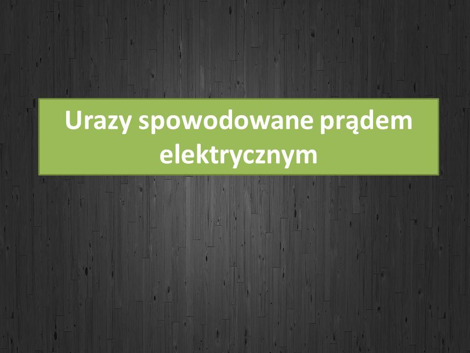 Urazy spowodowane prądem elektrycznym