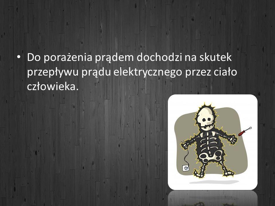 Do porażenia prądem dochodzi na skutek przepływu prądu elektrycznego przez ciało człowieka.