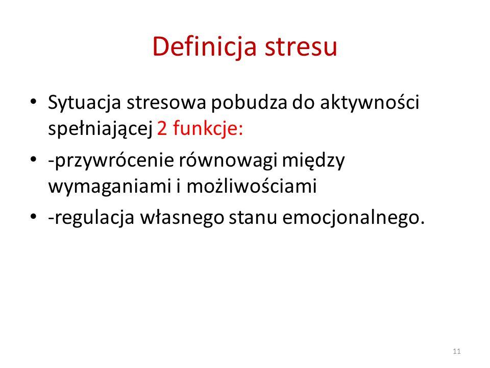 Definicja stresu Sytuacja stresowa pobudza do aktywności spełniającej 2 funkcje: -przywrócenie równowagi między wymaganiami i możliwościami.