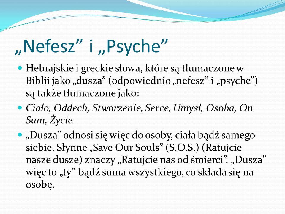 """""""Nefesz i """"Psyche Hebrajskie i greckie słowa, które są tłumaczone w Biblii jako """"dusza (odpowiednio """"nefesz i """"psyche ) są także tłumaczone jako:"""