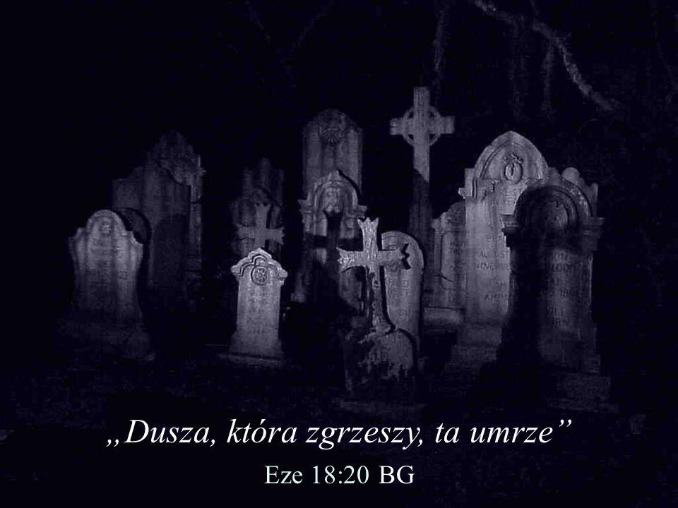 """""""Dusza, która zgrzeszy, ta umrze"""