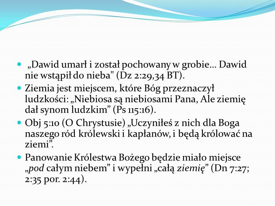 """""""Dawid umarł i został pochowany w grobie… Dawid nie wstąpił do nieba (Dz 2:29,34 BT)."""