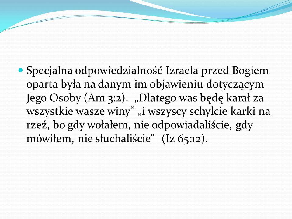 Specjalna odpowiedzialność Izraela przed Bogiem oparta była na danym im objawieniu dotyczącym Jego Osoby (Am 3:2).