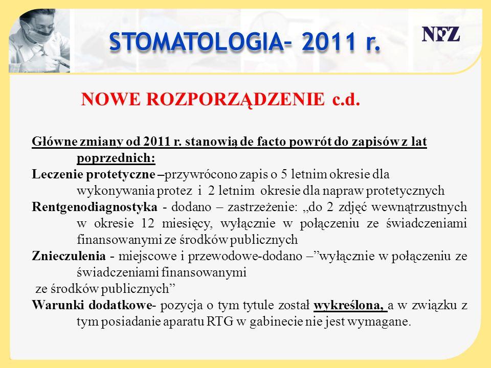 STOMATOLOGIA– 2011 r. NOWE ROZPORZĄDZENIE c.d. Główne zmiany od 2011 r. stanowią de facto powrót do zapisów z lat poprzednich: