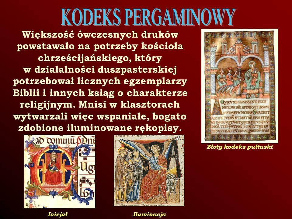 KODEKS PERGAMINOWY Większość ówczesnych druków powstawało na potrzeby kościoła. chrześcijańskiego, który.