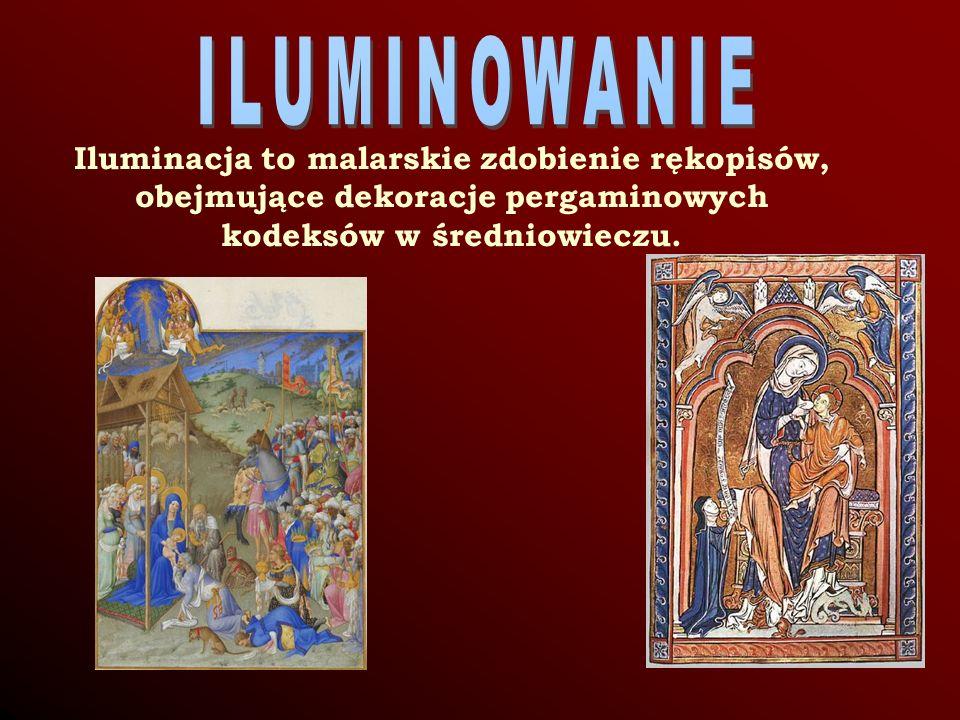ILUMINOWANIE Iluminacja to malarskie zdobienie rękopisów, obejmujące dekoracje pergaminowych kodeksów w średniowieczu.