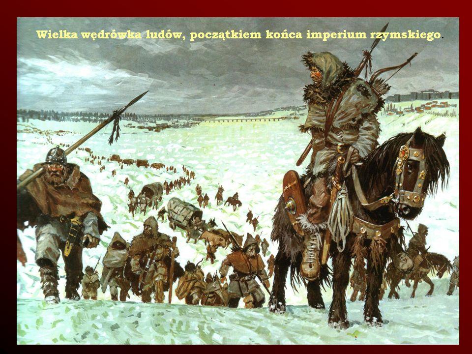 Wielka wędrówka ludów, początkiem końca imperium rzymskiego.