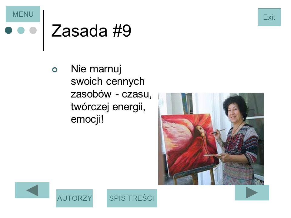 MENU Zasada #9. Exit. Nie marnuj swoich cennych zasobów - czasu, twórczej energii, emocji! AUTORZY.