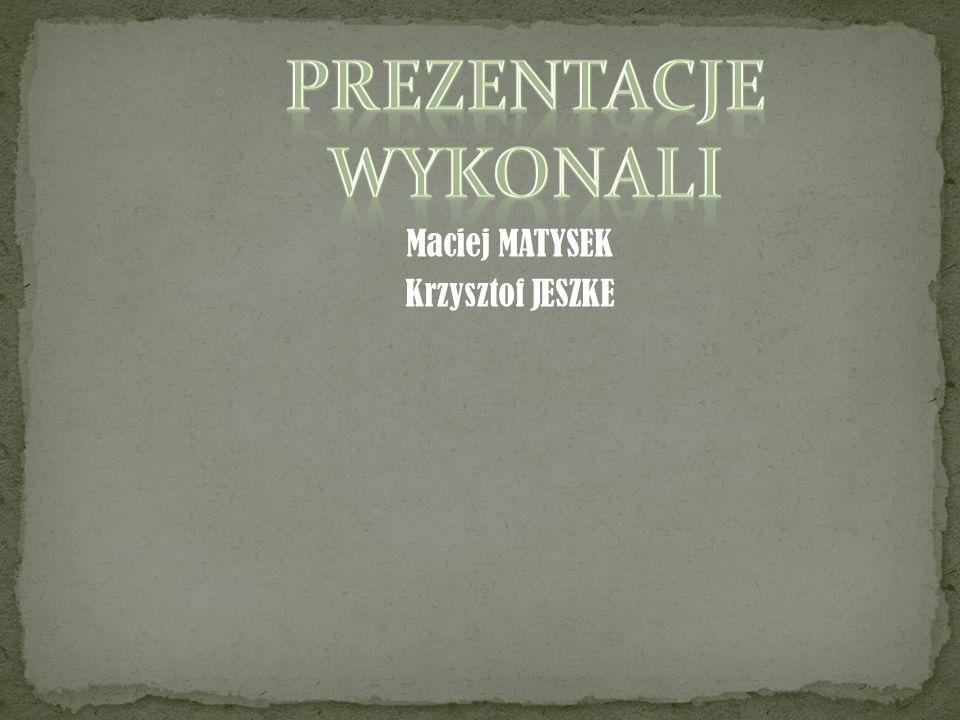 Maciej MATYSEK Krzysztof JESZKE