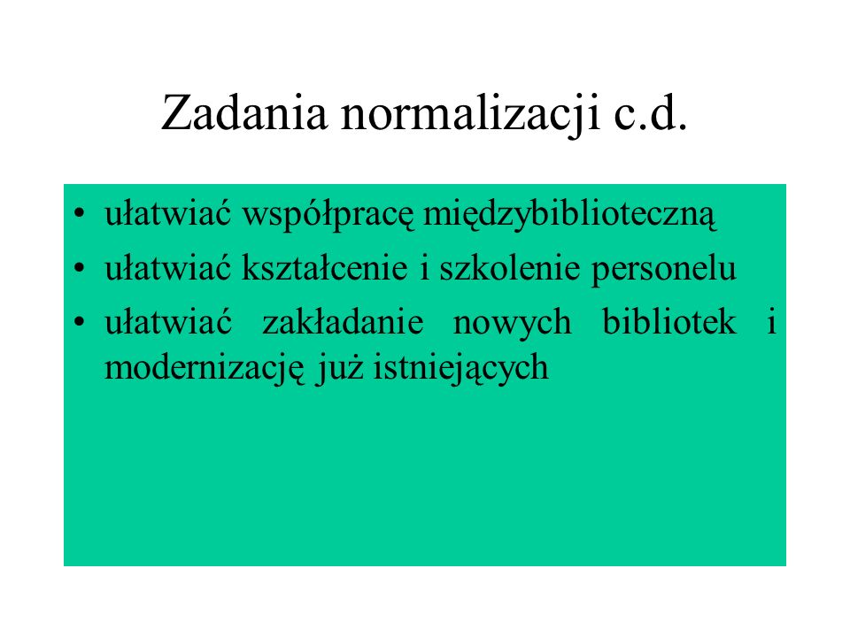 Zadania normalizacji c.d.