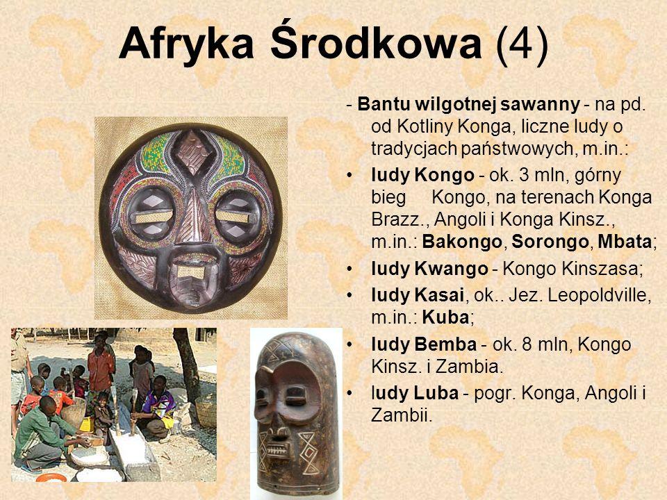 Afryka Środkowa (4) - Bantu wilgotnej sawanny - na pd. od Kotliny Konga, liczne ludy o tradycjach państwowych, m.in.: