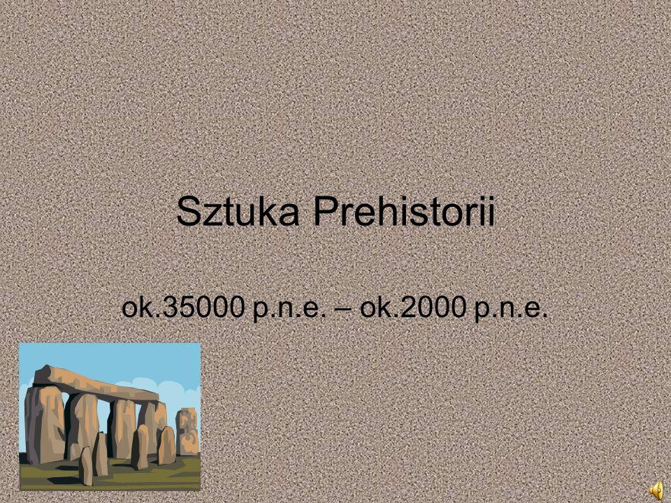 Sztuka Prehistorii ok.35000 p.n.e. – ok.2000 p.n.e.
