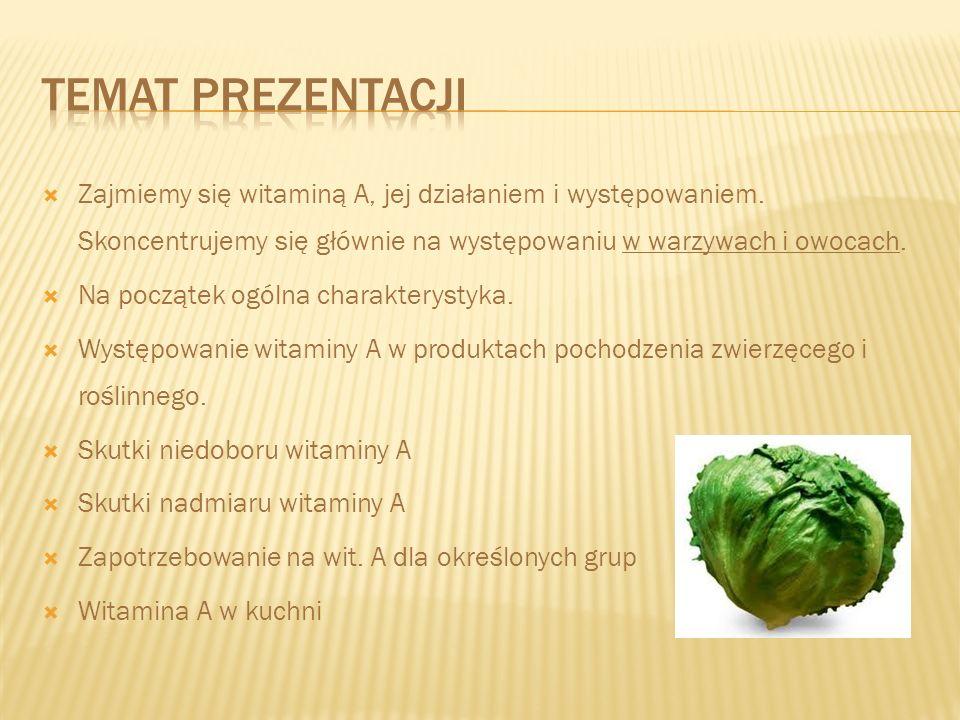 Temat prezentacji Zajmiemy się witaminą A, jej działaniem i występowaniem. Skoncentrujemy się głównie na występowaniu w warzywach i owocach.