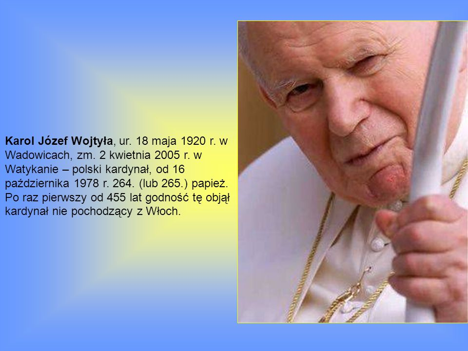 Karol Józef Wojtyła, ur. 18 maja 1920 r. w Wadowicach, zm