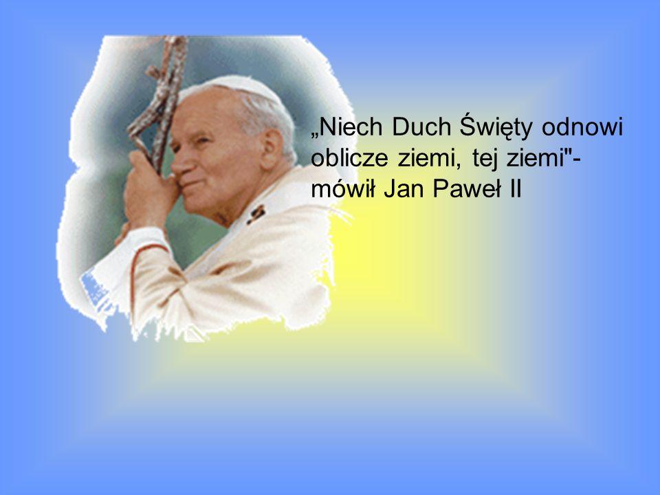 """""""Niech Duch Święty odnowi oblicze ziemi, tej ziemi -mówił Jan Paweł II"""