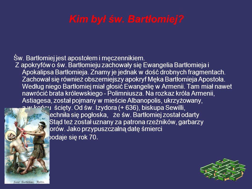Kim był św. Bartłomiej Św. Bartłomiej jest apostołem i męczennikiem.