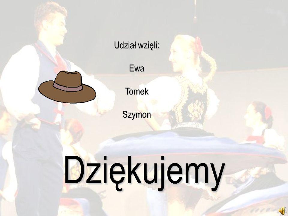 Udział wzięli: Ewa Tomek Szymon Dziękujemy