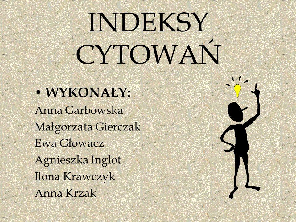 INDEKSY CYTOWAŃ WYKONAŁY: Anna Garbowska Małgorzata Gierczak