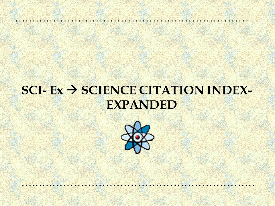SCI- Ex  SCIENCE CITATION INDEX- EXPANDED