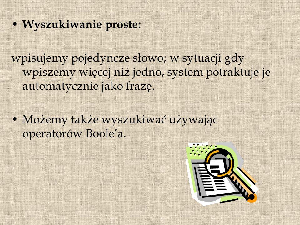 Wyszukiwanie proste:wpisujemy pojedyncze słowo; w sytuacji gdy wpiszemy więcej niż jedno, system potraktuje je automatycznie jako frazę.