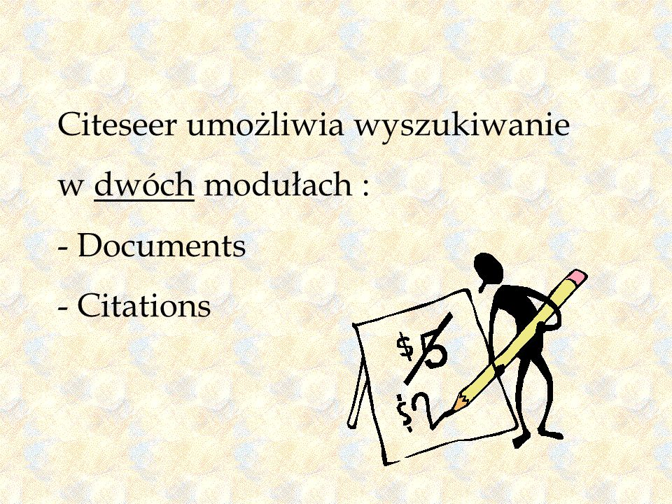 Citeseer umożliwia wyszukiwanie w dwóch modułach : - Documents - Citations