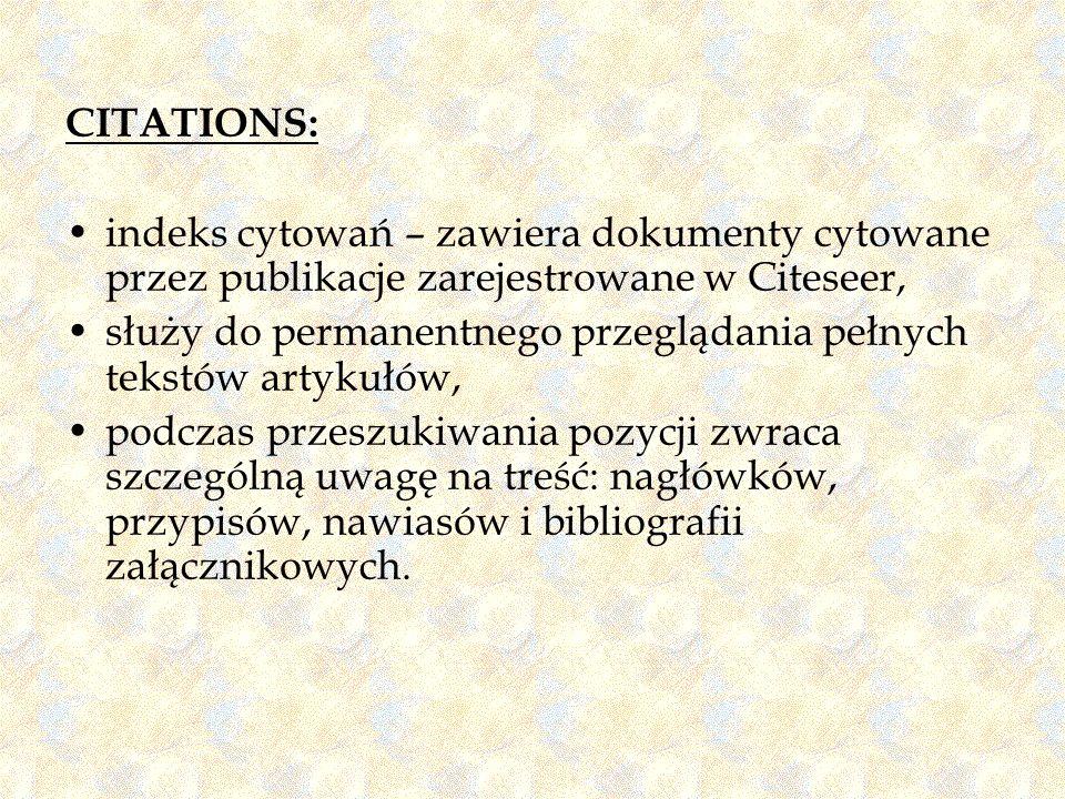 CITATIONS: indeks cytowań – zawiera dokumenty cytowane przez publikacje zarejestrowane w Citeseer,
