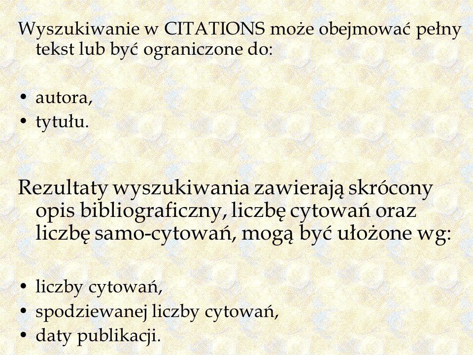 Wyszukiwanie w CITATIONS może obejmować pełny tekst lub być ograniczone do: