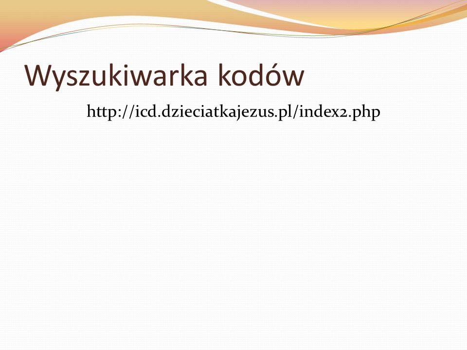 Wyszukiwarka kodów http://icd.dzieciatkajezus.pl/index2.php