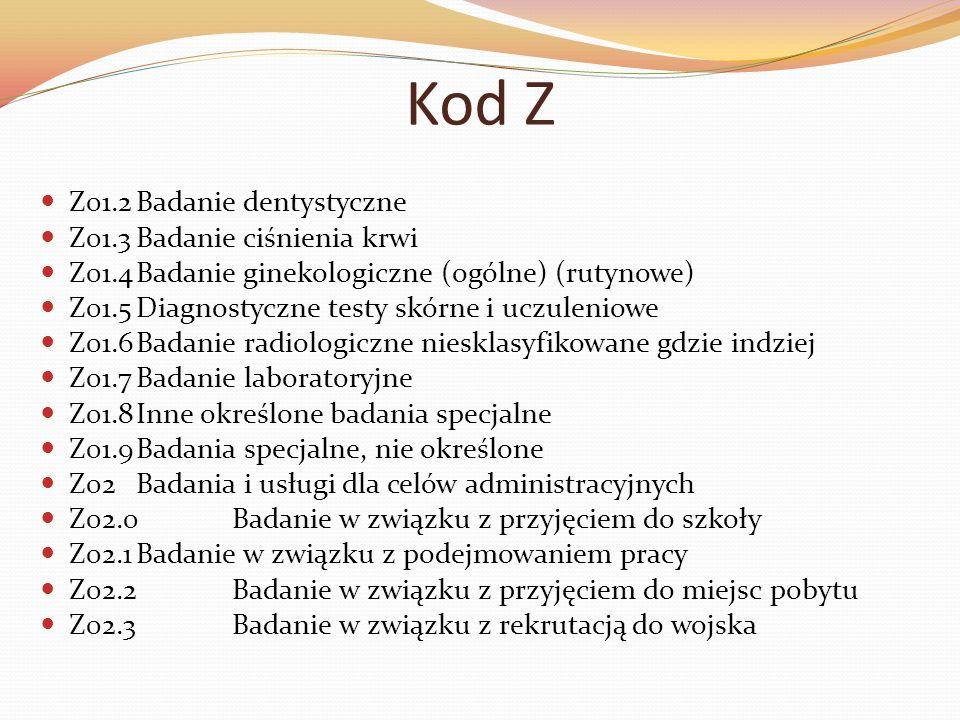 Kod Z Z01.2 Badanie dentystyczne Z01.3 Badanie ciśnienia krwi