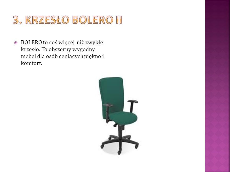 3. Krzesło bolero II BOLERO to coś więcej niż zwykłe krzesło.