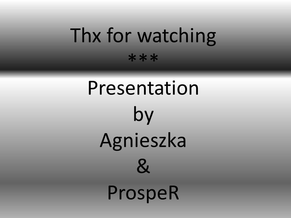 Thx for watching *** Presentation by Agnieszka & ProspeR