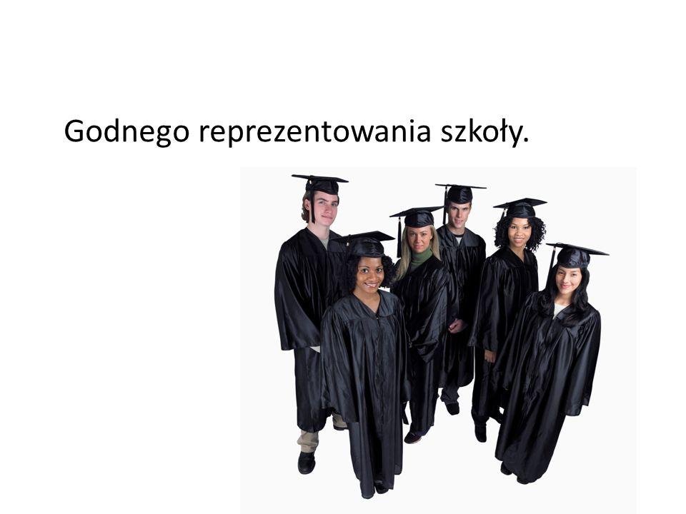 Godnego reprezentowania szkoły.