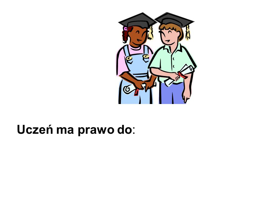 Uczeń ma prawo do: