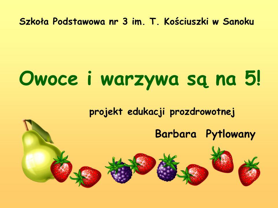 Owoce i warzywa są na 5! Barbara Pytlowany