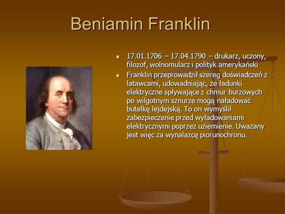 Beniamin Franklin 17.01.1706 – 17.04.1790 – drukarz, uczony, filozof, wolnomularz i polityk amerykański.