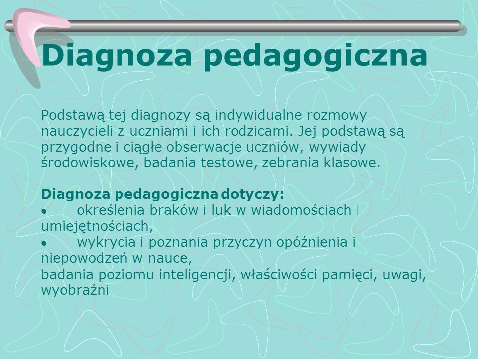 Diagnoza pedagogiczna Podstawą tej diagnozy są indywidualne rozmowy nauczycieli z uczniami i ich rodzicami.