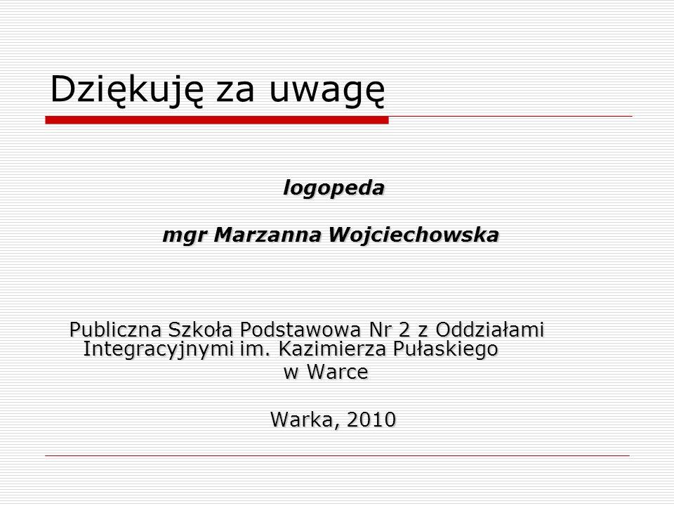 Dziękuję za uwagę logopeda mgr Marzanna Wojciechowska